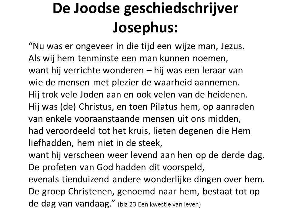 """De Joodse geschiedschrijver Josephus: """"Nu was er ongeveer in die tijd een wijze man, Jezus. Als wij hem tenminste een man kunnen noemen, want hij verr"""