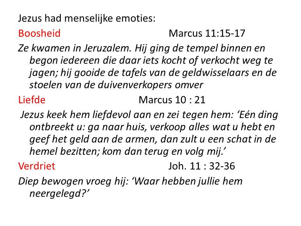 Jezus had menselijke emoties: BoosheidMarcus 11:15-17 Ze kwamen in Jeruzalem. Hij ging de tempel binnen en begon iedereen die daar iets kocht of verko