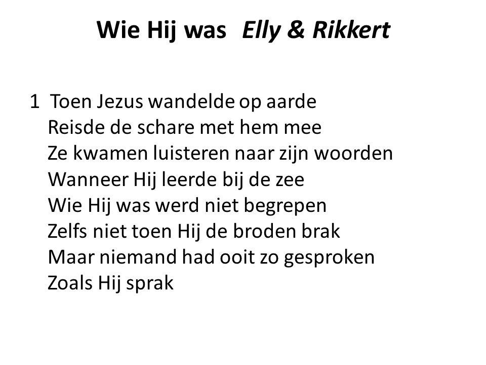 Wie Hij wasElly & Rikkert 1 Toen Jezus wandelde op aarde Reisde de schare met hem mee Ze kwamen luisteren naar zijn woorden Wanneer Hij leerde bij de