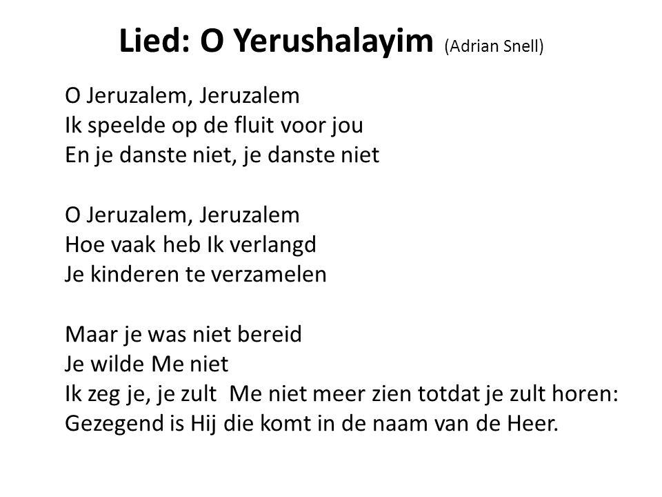 Lied: O Yerushalayim (Adrian Snell) O Jeruzalem, Jeruzalem Ik speelde op de fluit voor jou En je danste niet, je danste niet O Jeruzalem, Jeruzalem Ho