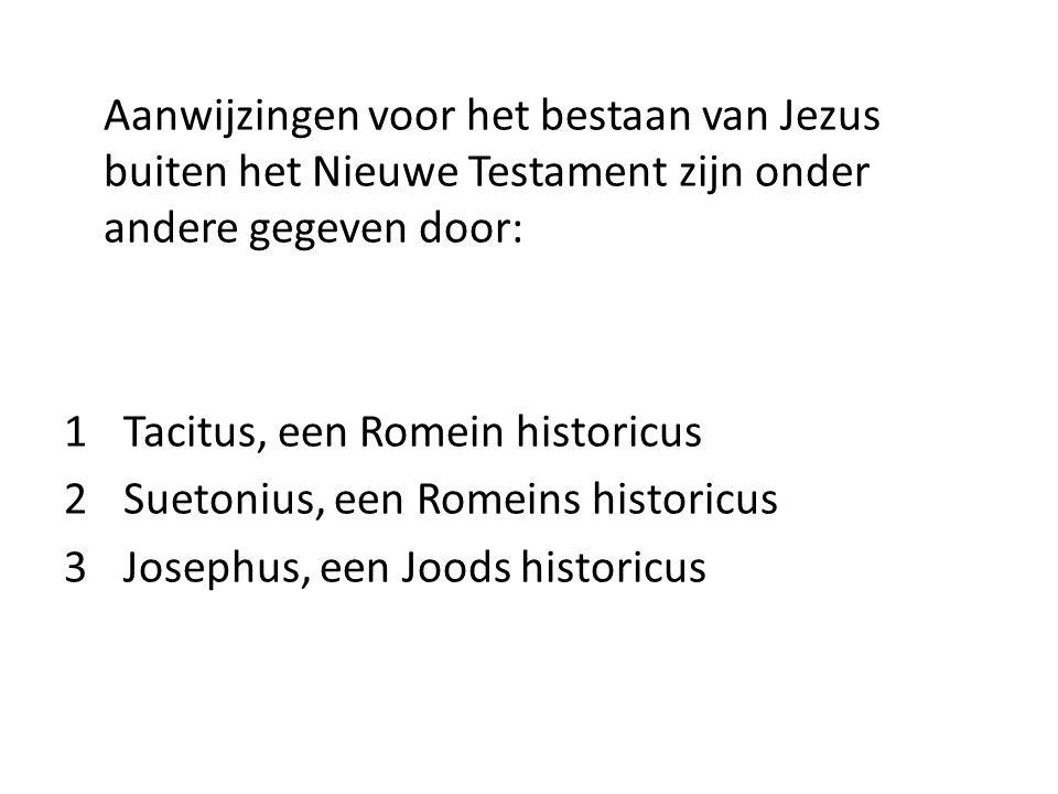 Aanwijzingen voor het bestaan van Jezus buiten het Nieuwe Testament zijn onder andere gegeven door: 1Tacitus, een Romein historicus 2Suetonius, een Ro