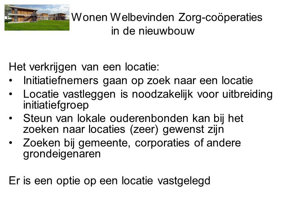 Wonen Welbevinden Zorg-coöperaties in de nieuwbouw Het verkrijgen van een locatie: •Initiatiefnemers gaan op zoek naar een locatie •Locatie vastleggen