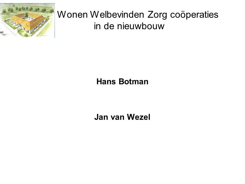 Wonen Welbevinden Zorg coöperaties in de nieuwbouw Hans Botman Jan van Wezel
