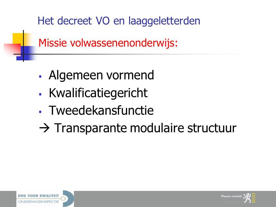 Het decreet VO en laaggeletterden Missie volwassenenonderwijs:  Algemeen vormend  Kwalificatiegericht  Tweedekansfunctie  Transparante modulaire structuur