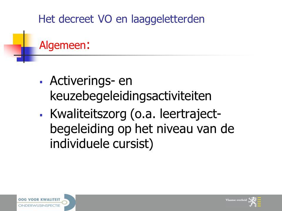 Het decreet VO en laaggeletterden Algemeen :  Activerings- en keuzebegeleidingsactiviteiten  Kwaliteitszorg (o.a.