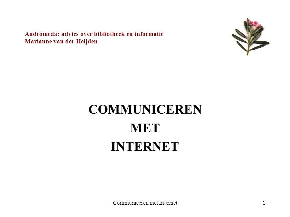 Communiceren met Internet1 Andromeda: advies over bibliotheek en informatie Marianne van der Heijden COMMUNICEREN MET INTERNET
