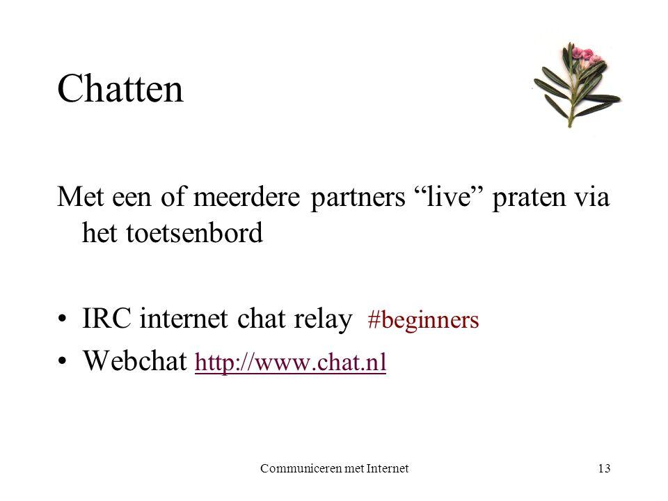 """Communiceren met Internet13 Chatten Met een of meerdere partners """"live"""" praten via het toetsenbord •IRC internet chat relay #beginners •Webchat http:/"""