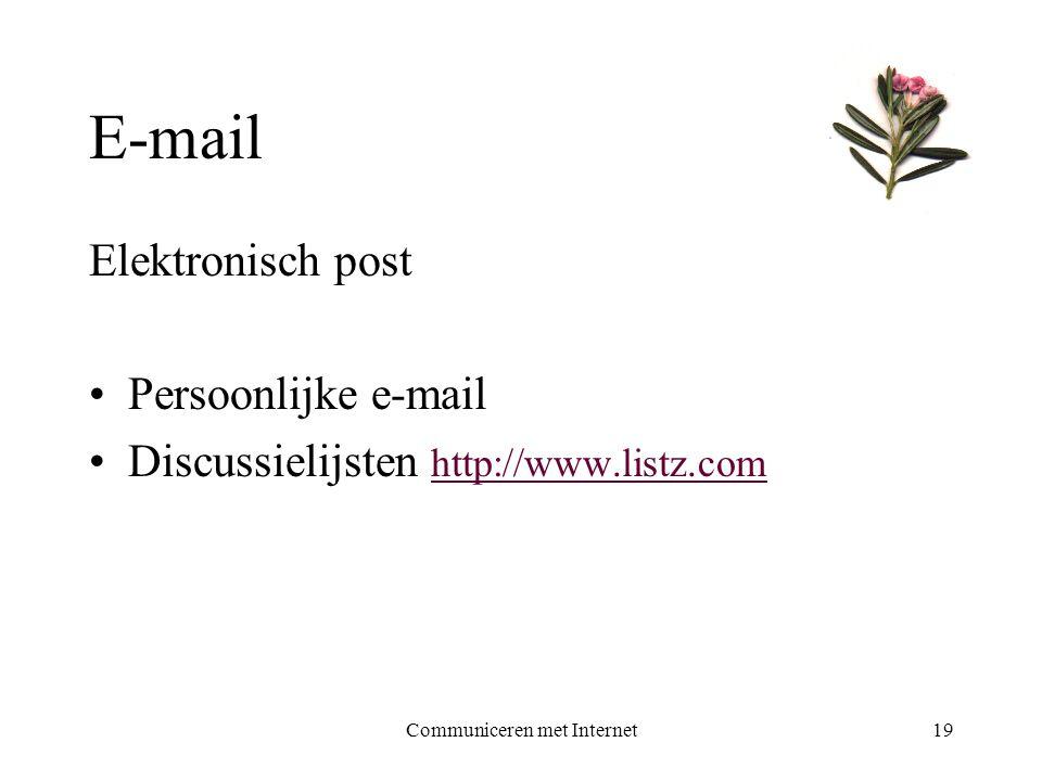 Communiceren met Internet19 E-mail Elektronisch post •Persoonlijke e-mail •Discussielijsten http://www.listz.com http://www.listz.com