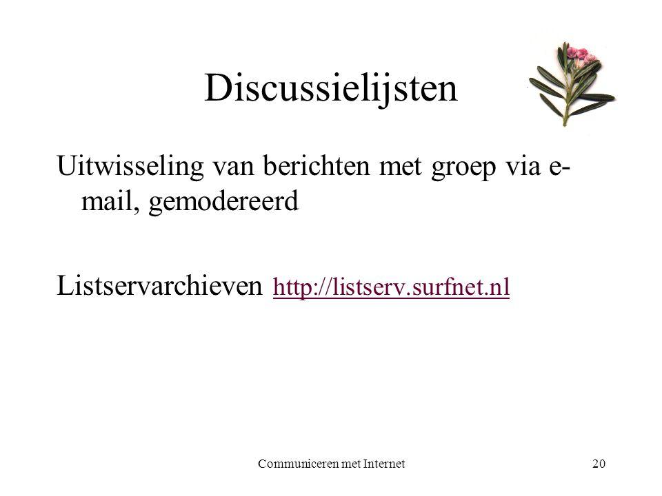 Communiceren met Internet20 Discussielijsten Uitwisseling van berichten met groep via e- mail, gemodereerd Listservarchieven http://listserv.surfnet.nl http://listserv.surfnet.nl