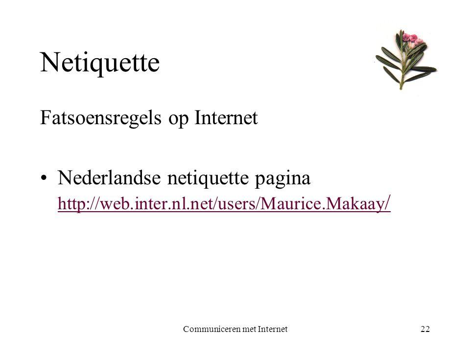Communiceren met Internet22 Netiquette Fatsoensregels op Internet •Nederlandse netiquette pagina http://web.inter.nl.net/users/Maurice.Makaay / http://web.inter.nl.net/users/Maurice.Makaay /