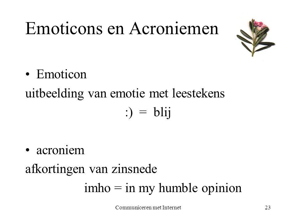 Communiceren met Internet23 Emoticons en Acroniemen •Emoticon uitbeelding van emotie met leestekens :) = blij •acroniem afkortingen van zinsnede imho