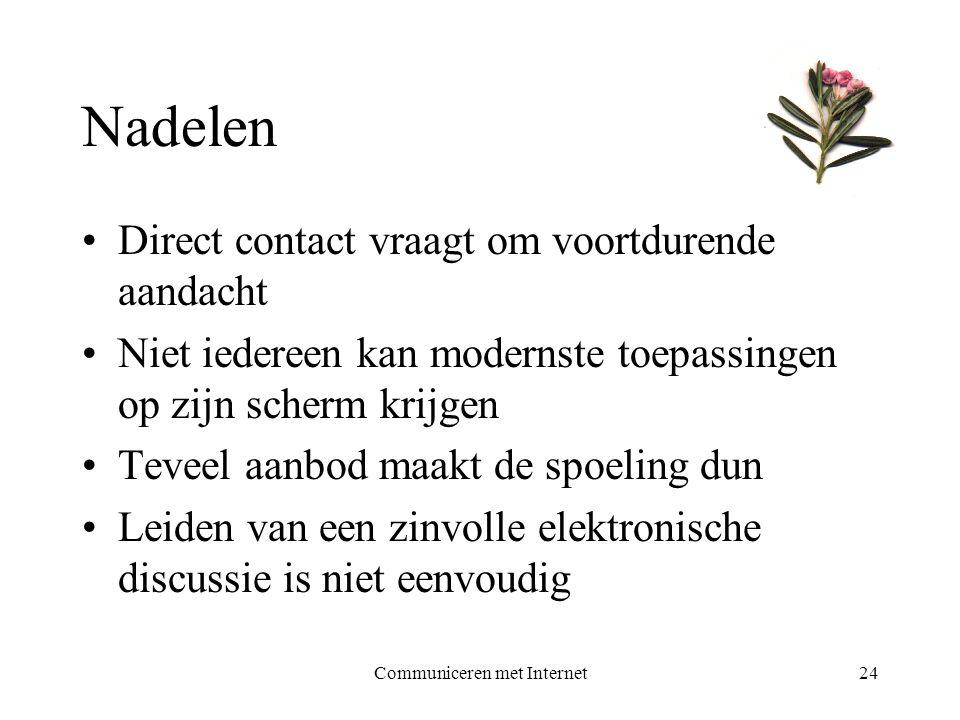 Communiceren met Internet24 Nadelen •Direct contact vraagt om voortdurende aandacht •Niet iedereen kan modernste toepassingen op zijn scherm krijgen •