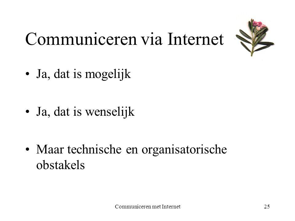 Communiceren met Internet25 Communiceren via Internet •Ja, dat is mogelijk •Ja, dat is wenselijk •Maar technische en organisatorische obstakels