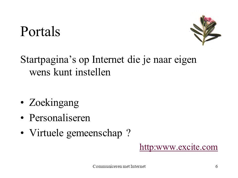 Communiceren met Internet6 Portals Startpagina's op Internet die je naar eigen wens kunt instellen •Zoekingang •Personaliseren •Virtuele gemeenschap ?