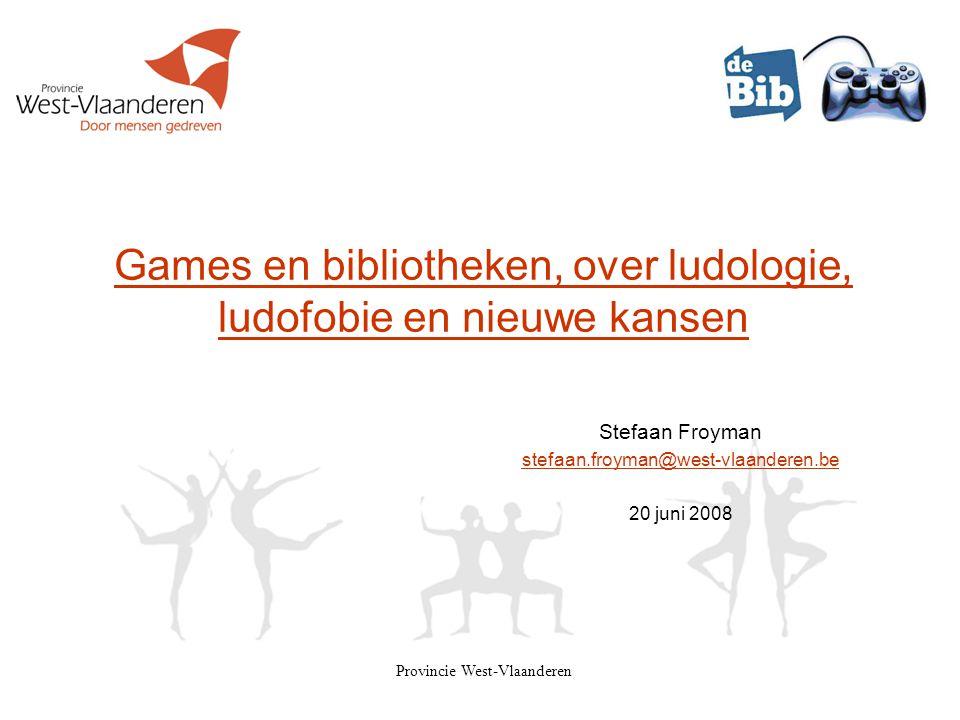 Provincie West-Vlaanderen Games en bibliotheken, over ludologie, ludofobie en nieuwe kansen Stefaan Froyman stefaan.froyman@west-vlaanderen.be 20 juni