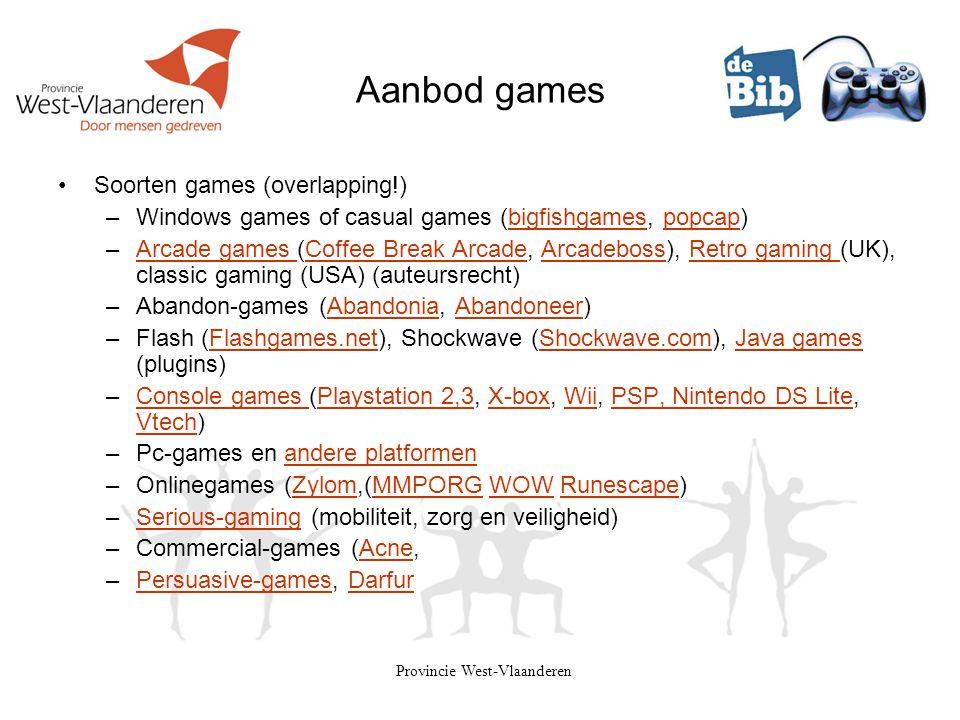 Provincie West-Vlaanderen Aanbod games •Soorten games (overlapping!) –Windows games of casual games (bigfishgames, popcap)bigfishgamespopcap –Arcade g