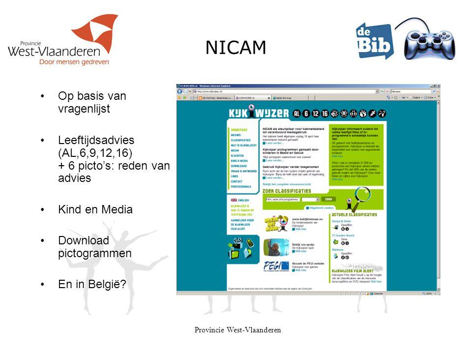 Provincie West-Vlaanderen NICAM •Op basis van vragenlijst •Leeftijdsadvies (AL,6,9,12,16) + 6 picto's: reden van advies •Kind en Media •Download picto