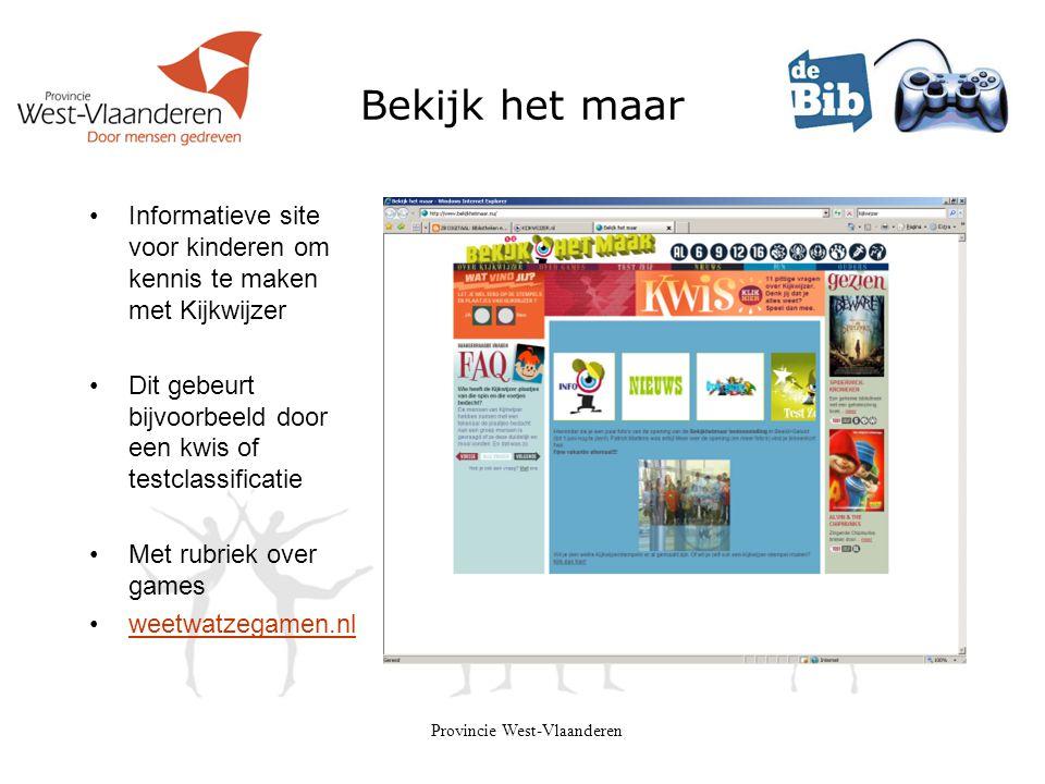 Provincie West-Vlaanderen Bekijk het maar •Informatieve site voor kinderen om kennis te maken met Kijkwijzer •Dit gebeurt bijvoorbeeld door een kwis o