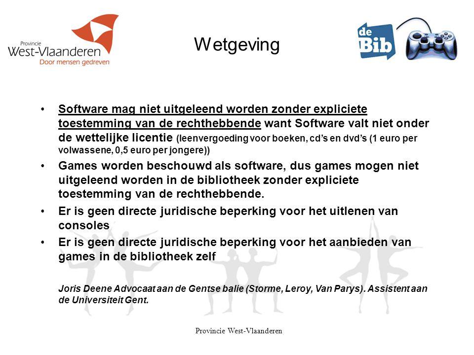 Provincie West-Vlaanderen Wetgeving •Software mag niet uitgeleend worden zonder expliciete toestemming van de rechthebbende want Software valt niet on