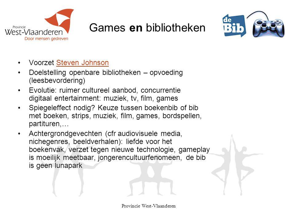 Provincie West-Vlaanderen Games en bibliotheken •Voorzet Steven JohnsonSteven Johnson •Doelstelling openbare bibliotheken – opvoeding (leesbevordering