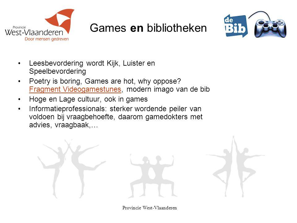 Provincie West-Vlaanderen Games en bibliotheken •Leesbevordering wordt Kijk, Luister en Speelbevordering •Poetry is boring, Games are hot, why oppose?