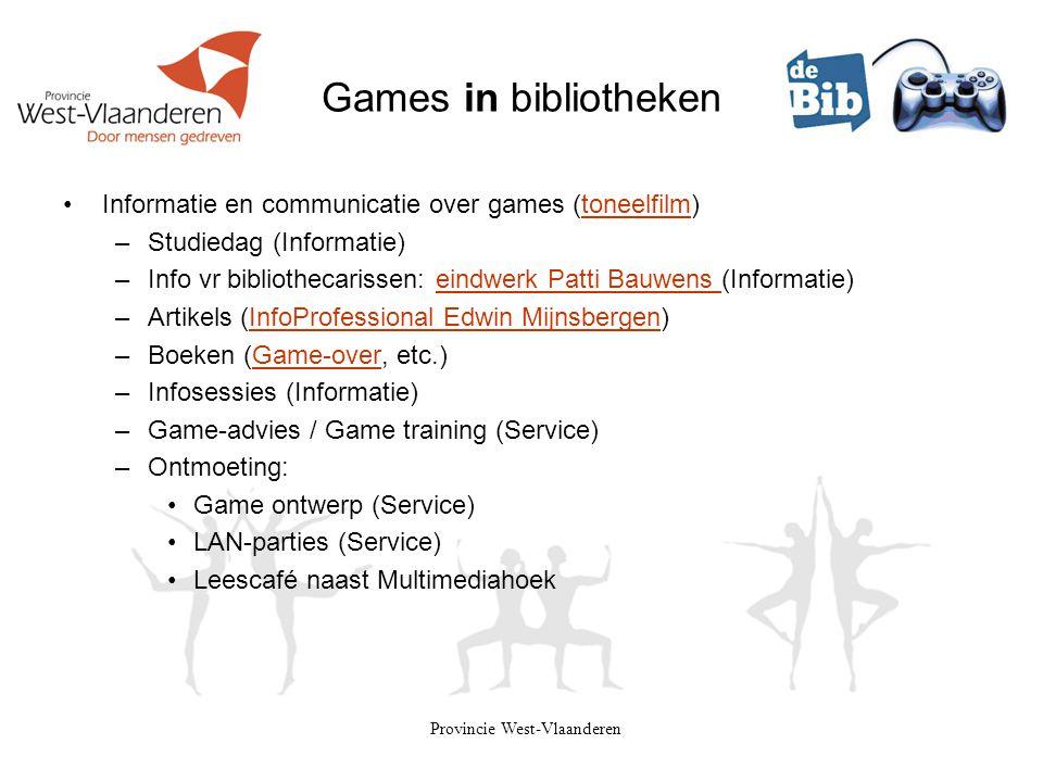 Provincie West-Vlaanderen Games in bibliotheken •Informatie en communicatie over games (toneelfilm)toneelfilm –Studiedag (Informatie) –Info vr bibliot