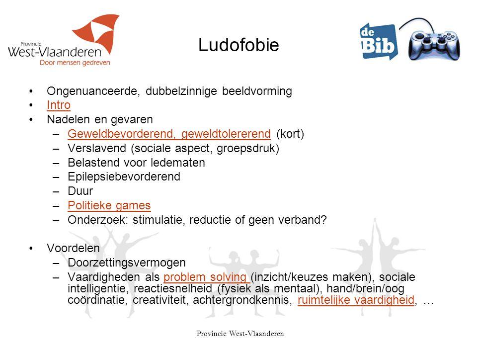 Provincie West-Vlaanderen Ludofobie •Ongenuanceerde, dubbelzinnige beeldvorming •IntroIntro •Nadelen en gevaren –Geweldbevorderend, geweldtolererend (