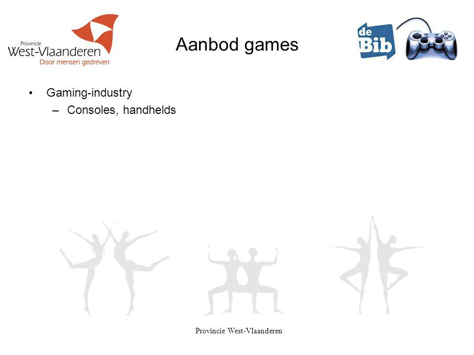Provincie West-Vlaanderen Aanbod games •Gaming-industry –Consoles, handhelds