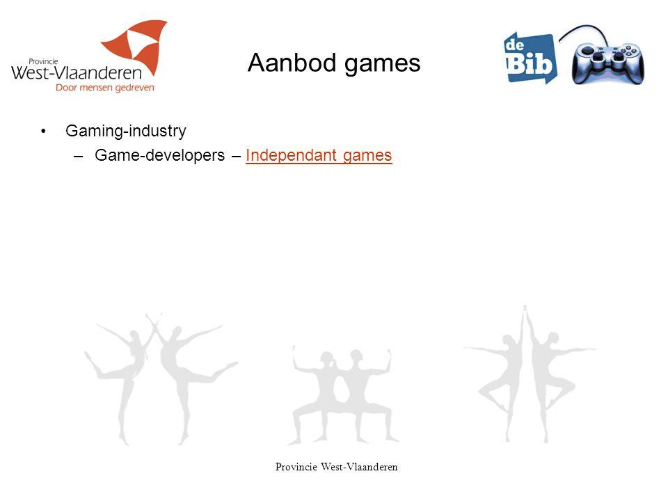 Provincie West-Vlaanderen Aanbod games •Gaming-industry –Game-developers – Independant gamesIndependant games