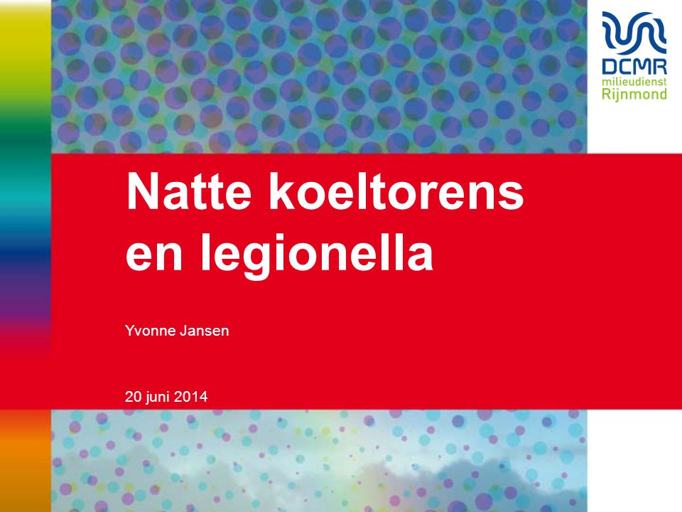 20 juni 2014 Natte koeltorens en legionella Yvonne Jansen