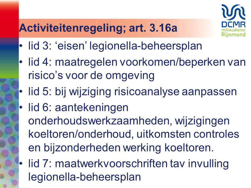 Activiteitenregeling; art. 3.16a •lid 3: 'eisen' legionella-beheersplan •lid 4: maatregelen voorkomen/beperken van risico's voor de omgeving •lid 5: b