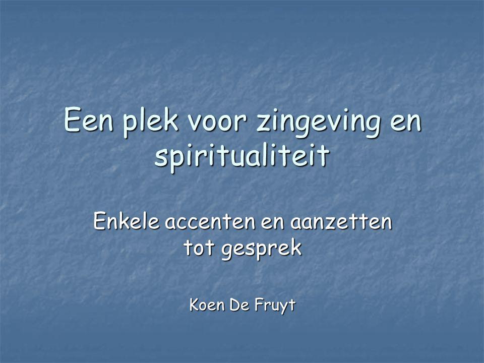 Een plek voor zingeving en spiritualiteit Enkele accenten en aanzetten tot gesprek Koen De Fruyt