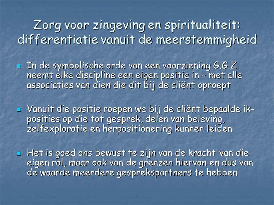 Zorg voor zingeving en spiritualiteit: differentiatie vanuit de meerstemmigheid  In de symbolische orde van een voorziening G.G.Z. neemt elke discipl