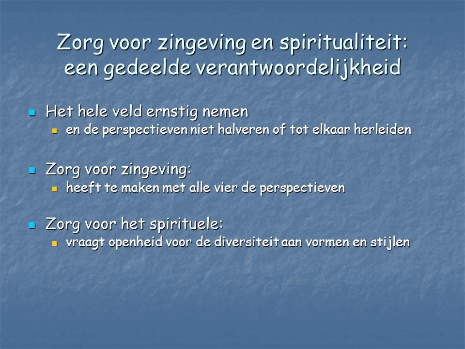 Zorg voor zingeving en spiritualiteit: een gedeelde verantwoordelijkheid  Het hele veld ernstig nemen  en de perspectieven niet halveren of tot elka