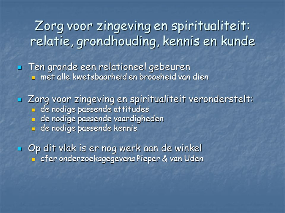 Zorg voor zingeving en spiritualiteit: begrenzingen vanuit gesitueerdheid Spiritueel Biologisch PsychologischSociaal De cliënt, diens levensverhaal, existentiële beleving, levensproblemen en -vragen x x x x x x x x x x x x