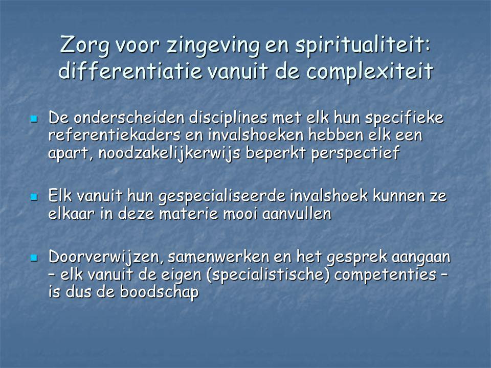 Zorg voor zingeving en spiritualiteit: differentiatie vanuit de complexiteit  De onderscheiden disciplines met elk hun specifieke referentiekaders en