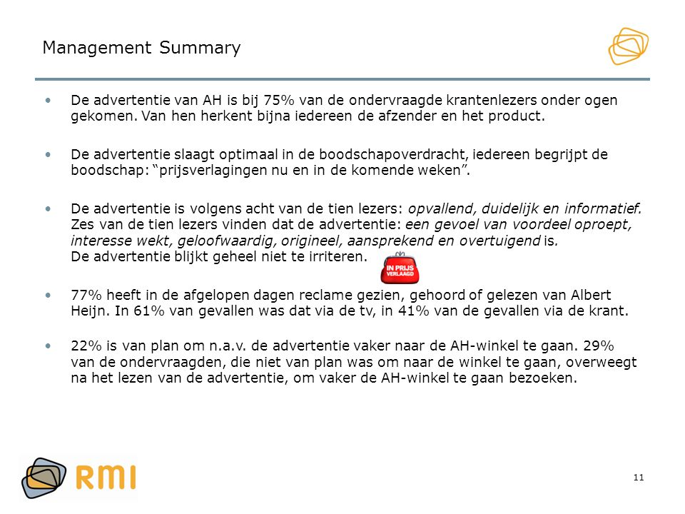 11 Management Summary •De advertentie van AH is bij 75% van de ondervraagde krantenlezers onder ogen gekomen. Van hen herkent bijna iedereen de afzend