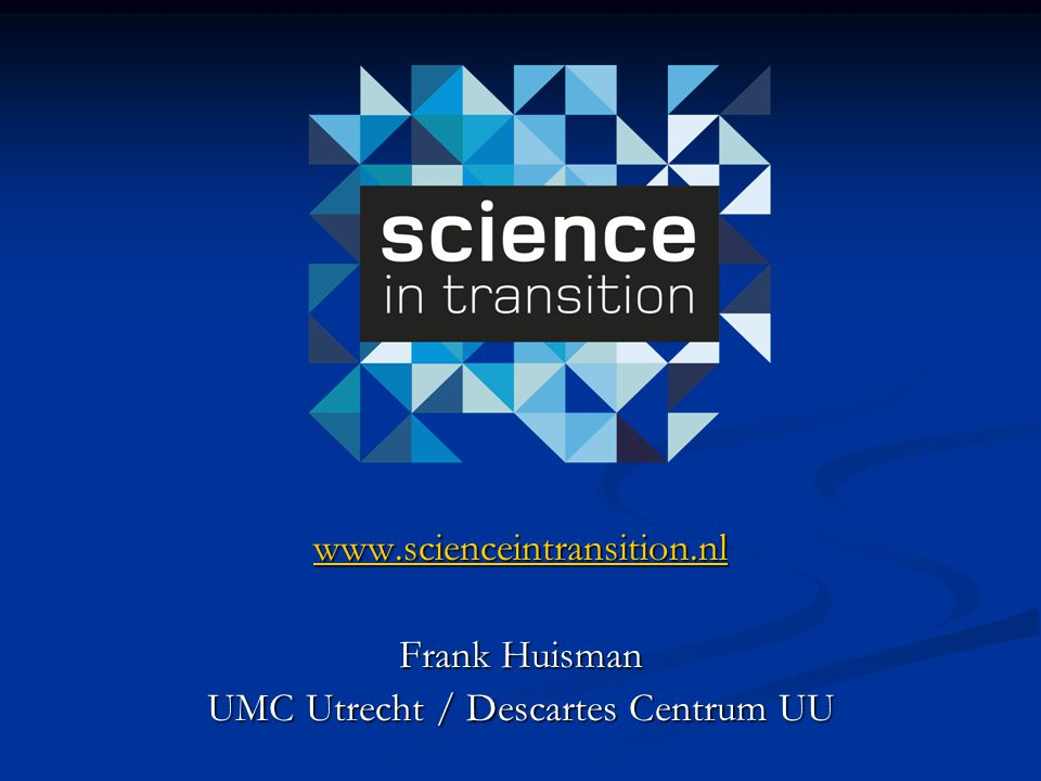 www.scienceintransition.nl Frank Huisman UMC Utrecht / Descartes Centrum UU