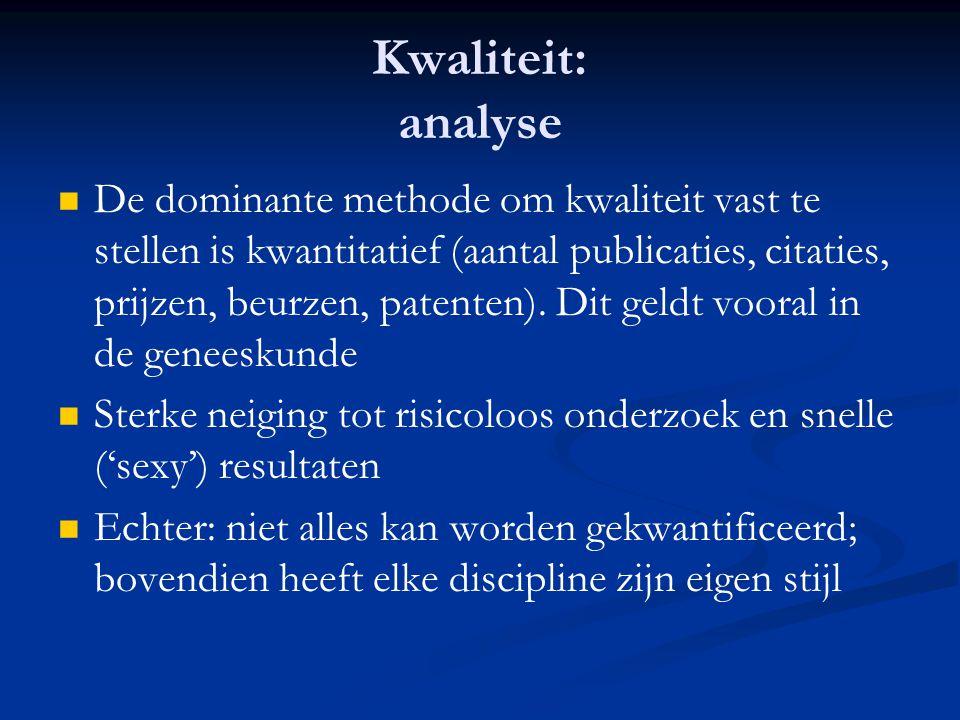 Kwaliteit: analyse   De dominante methode om kwaliteit vast te stellen is kwantitatief (aantal publicaties, citaties, prijzen, beurzen, patenten). D