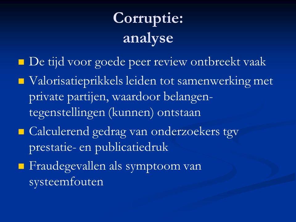 Corruptie: analyse   De tijd voor goede peer review ontbreekt vaak   Valorisatieprikkels leiden tot samenwerking met private partijen, waardoor be