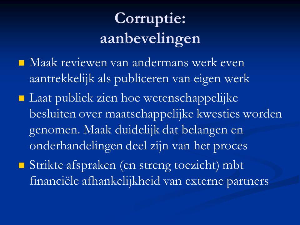 Corruptie: aanbevelingen   Maak reviewen van andermans werk even aantrekkelijk als publiceren van eigen werk   Laat publiek zien hoe wetenschappel