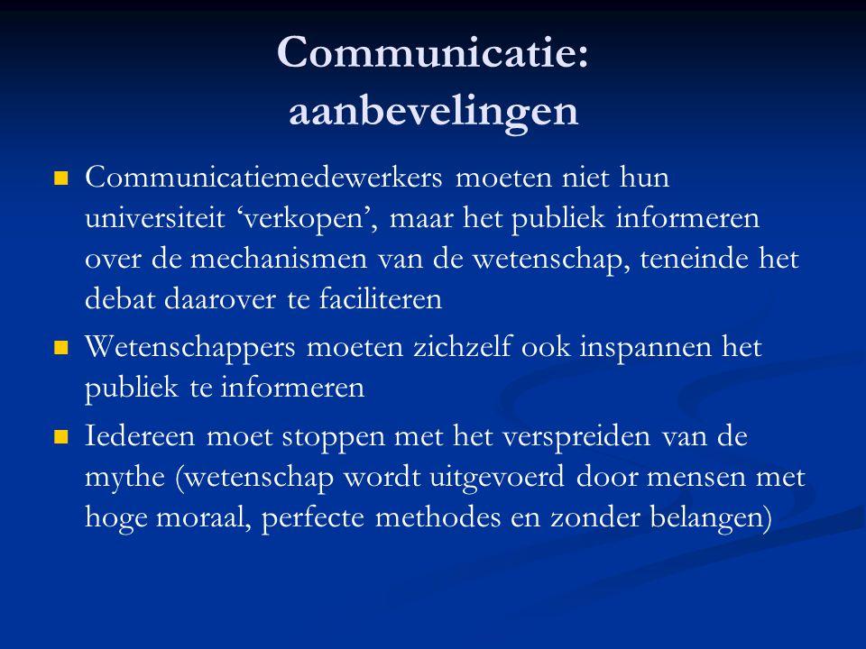 Communicatie: aanbevelingen   Communicatiemedewerkers moeten niet hun universiteit 'verkopen', maar het publiek informeren over de mechanismen van d
