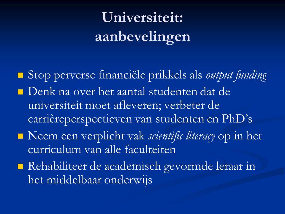 Universiteit: aanbevelingen   Stop perverse financiële prikkels als output funding   Denk na over het aantal studenten dat de universiteit moet af