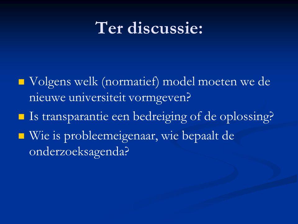 Ter discussie:   Volgens welk (normatief) model moeten we de nieuwe universiteit vormgeven?   Is transparantie een bedreiging of de oplossing?  