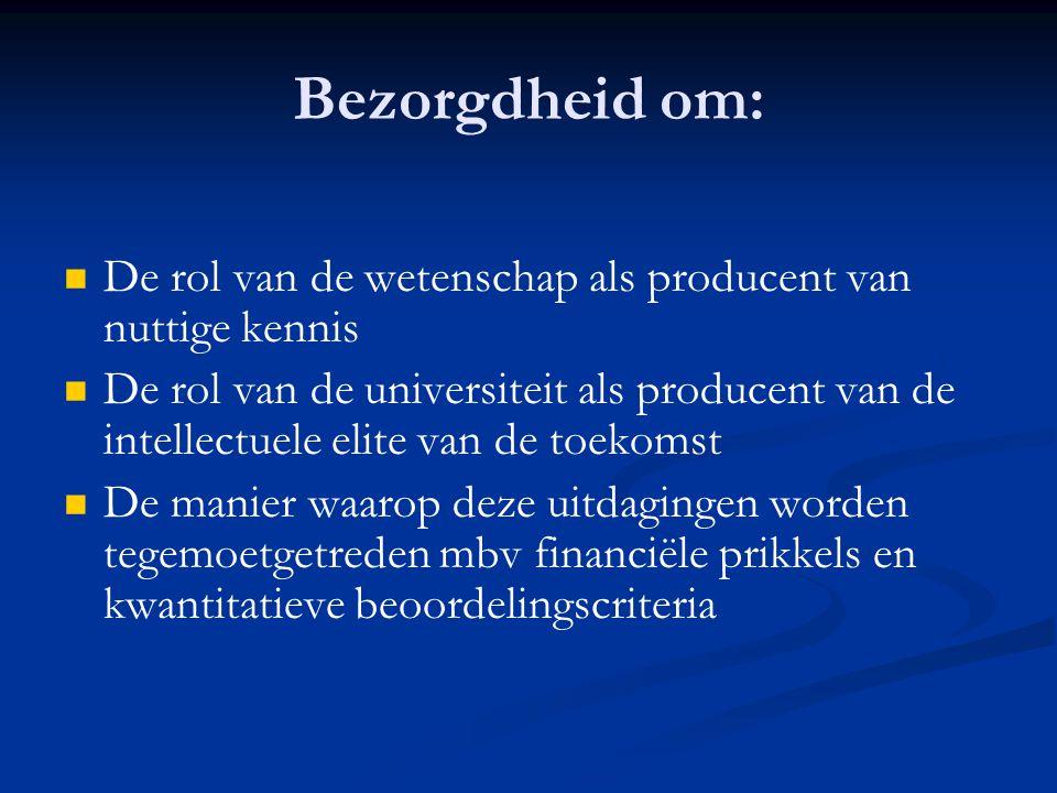 Bezorgdheid om:   De rol van de wetenschap als producent van nuttige kennis   De rol van de universiteit als producent van de intellectuele elite