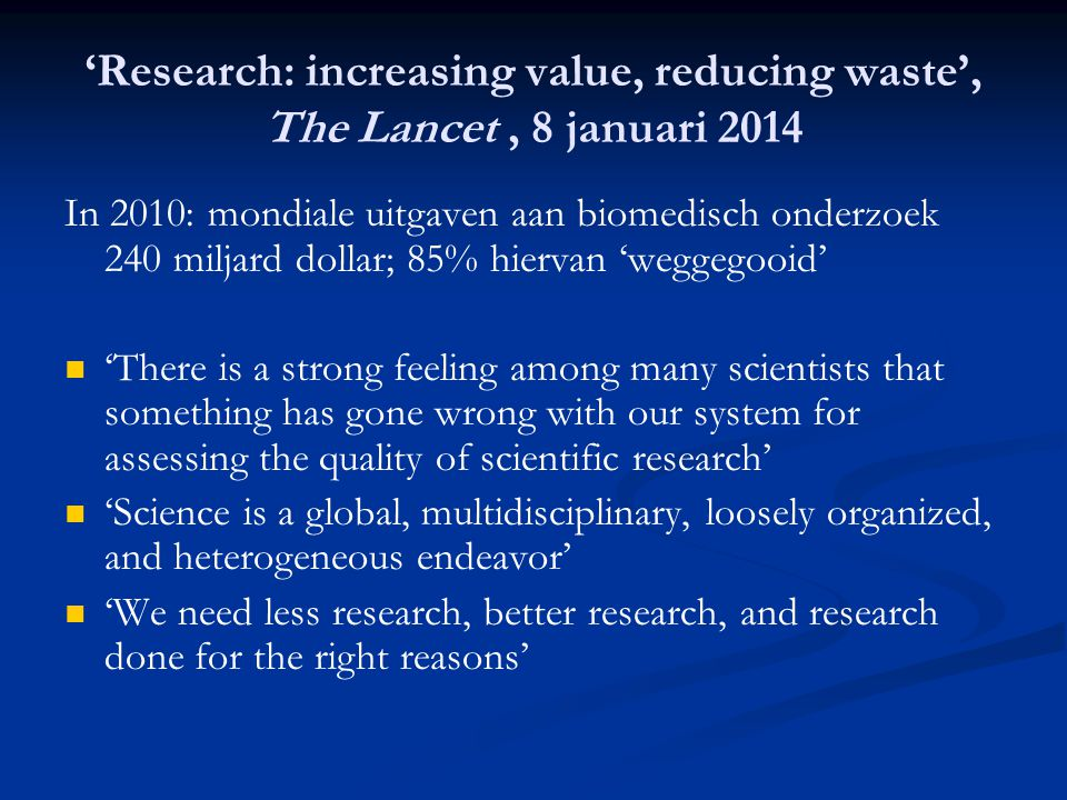 'Research: increasing value, reducing waste', The Lancet, 8 januari 2014 In 2010: mondiale uitgaven aan biomedisch onderzoek 240 miljard dollar; 85% h