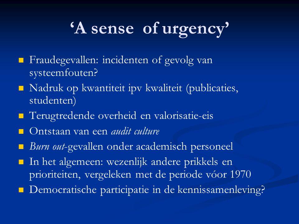 'A sense of urgency'   Fraudegevallen: incidenten of gevolg van systeemfouten?   Nadruk op kwantiteit ipv kwaliteit (publicaties, studenten)   T