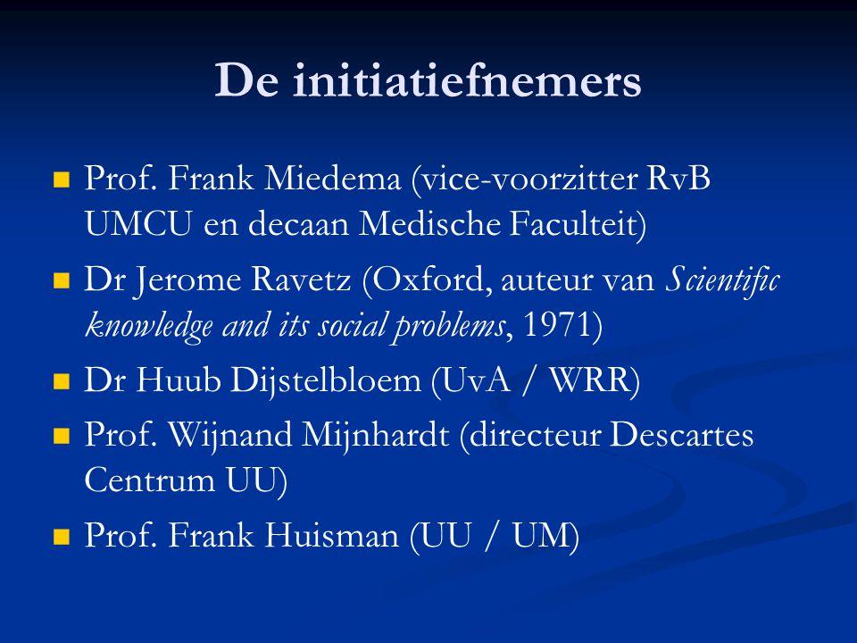 De initiatiefnemers   Prof. Frank Miedema (vice-voorzitter RvB UMCU en decaan Medische Faculteit)   Dr Jerome Ravetz (Oxford, auteur van Scientifi