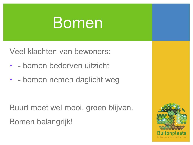 Bomen Veel klachten van bewoners: •- bomen bederven uitzicht •- bomen nemen daglicht weg Buurt moet wel mooi, groen blijven.