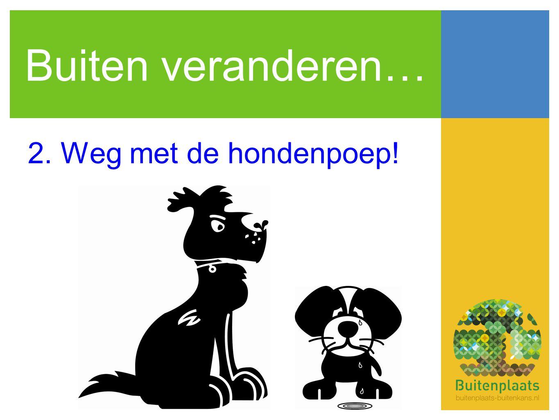 Buiten veranderen… 2. Weg met de hondenpoep!